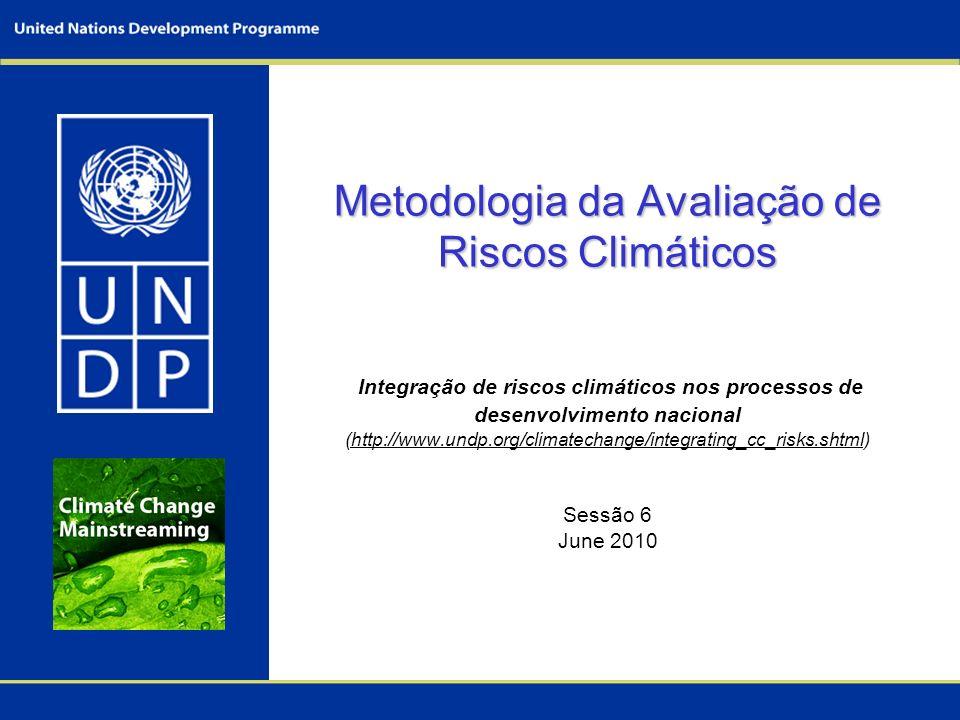 Metodologia da Avaliação de Riscos Climáticos Metodologia da Avaliação de Riscos Climáticos Integração de riscos climáticos nos processos de desenvolv
