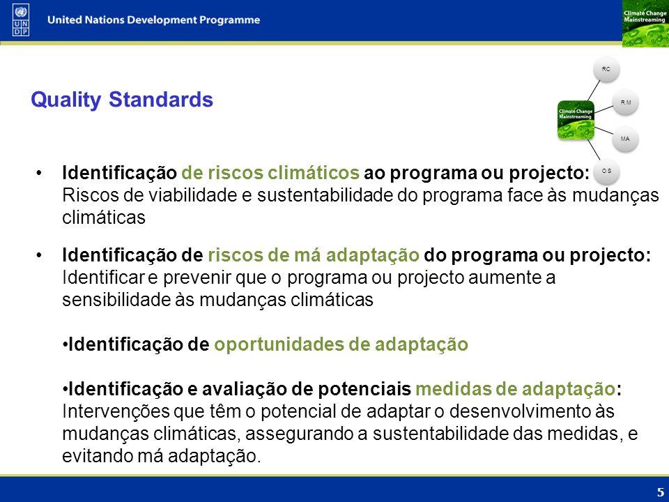 5 Quality Standards RC R M MAO S Identificação de riscos climáticos ao programa ou projecto: Riscos de viabilidade e sustentabilidade do programa face