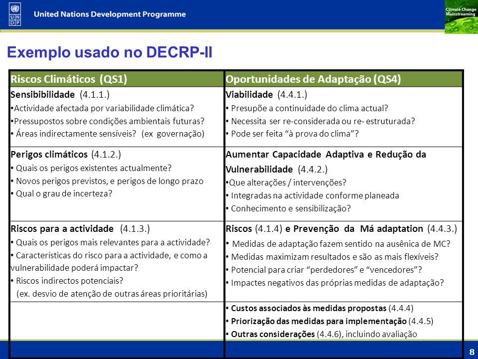 8 Exemplo usado no DECRP-II Riscos Climáticos (QS1)Oportunidades de Adaptação (QS4) Sensibibilidade (4.1.1.) Actividade afectada por variabilidade cli