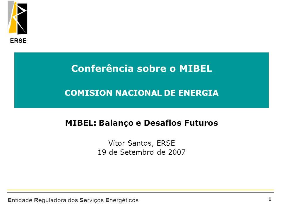 ERSE 1 Entidade Reguladora dos Serviços Energéticos Conferência sobre o MIBEL COMISION NACIONAL DE ENERGIA MIBEL: Balanço e Desafios Futuros Vítor San