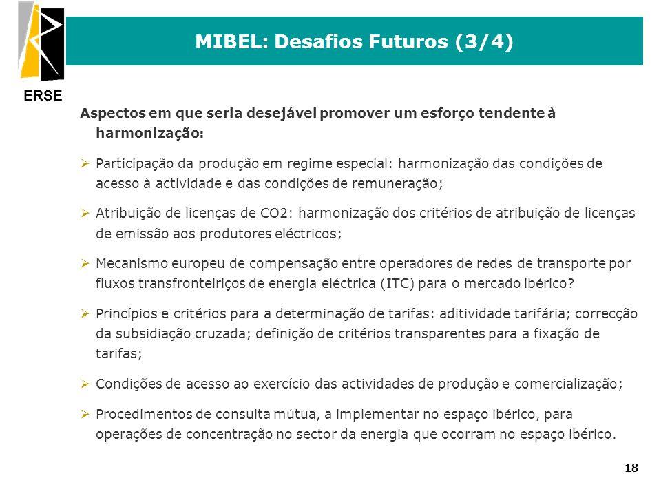 ERSE 18 MIBEL: Desafios Futuros (3/4) Aspectos em que seria desejável promover um esforço tendente à harmonização: ØParticipação da produção em regime