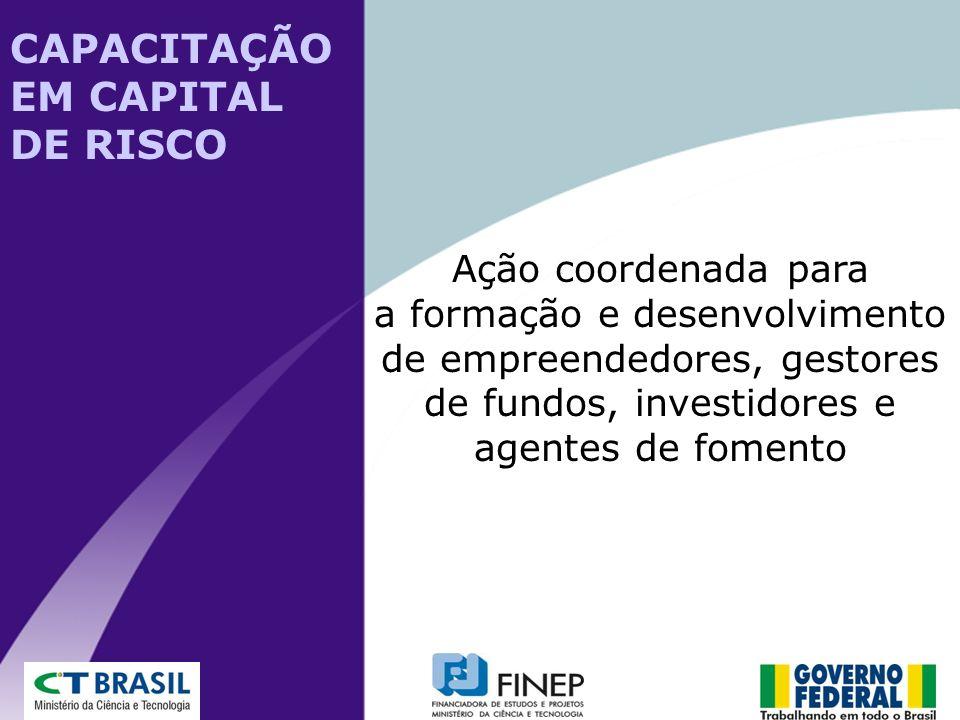 CAPACITAÇÃO EM CAPITAL DE RISCO Ação coordenada para a formação e desenvolvimento de empreendedores, gestores de fundos, investidores e agentes de fom