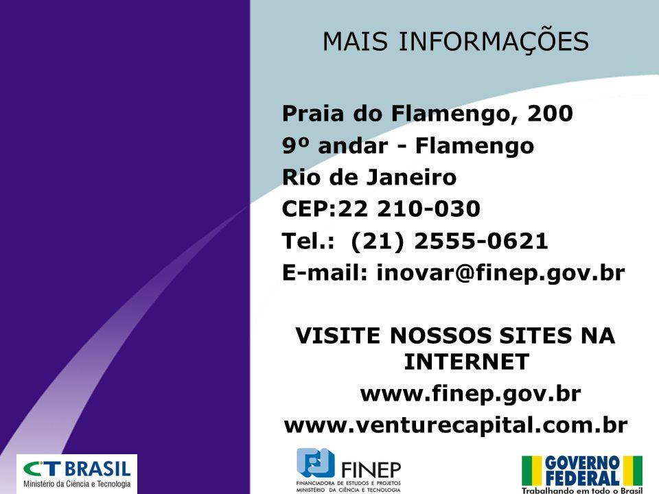 MAIS INFORMAÇÕES Praia do Flamengo, 200 9º andar - Flamengo Rio de Janeiro CEP:22 210-030 Tel.: (21) 2555-0621 E-mail: inovar@finep.gov.br VISITE NOSS