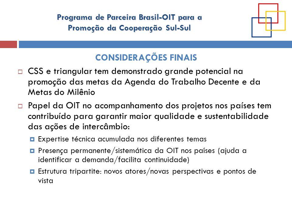 Programa de Parceira Brasil-OIT para a Promoção da Cooperação Sul-Sul CONSIDERAÇÕES FINAIS CSS e triangular tem demonstrado grande potencial na promoç