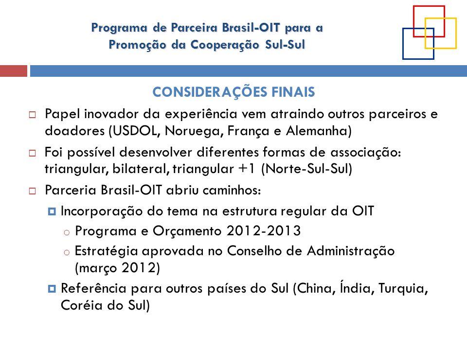 Programa de Parceira Brasil-OIT para a Promoção da Cooperação Sul-Sul CONSIDERAÇÕES FINAIS Papel inovador da experiência vem atraindo outros parceiros