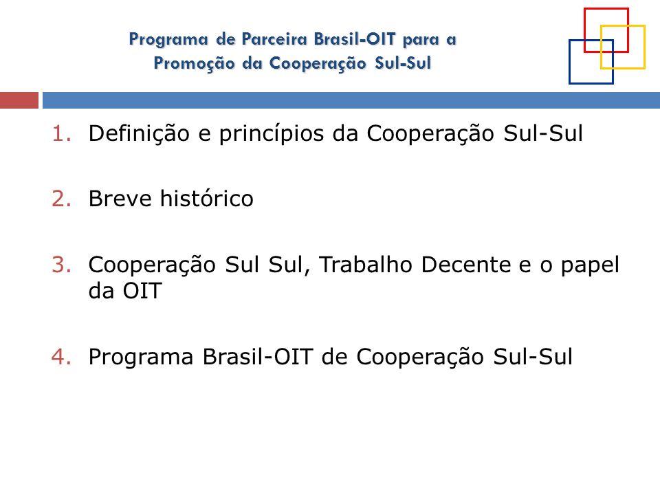 Programa de Parceira Brasil-OIT para a Promoção da Cooperação Sul-Sul Março/2009: Março/2009: definição do marco jurídico e institucional do Programa de Parceria: Ajuste Complementar assinado pelo Diretor-Geral da OIT e o Ministro das Relações Exteriores do Brasil Maio/2009: Maio/2009: assinatura do Programa de Combate ao Trabalho Infantil Junho/2009: Junho/2009: assinatura do Programa de Seguridade Social Outubro/2009: Outubro/2009: assinatura dos projetos de combate ao trabalho infantil na Bolívia, Equador, Paraguai e Timor Leste