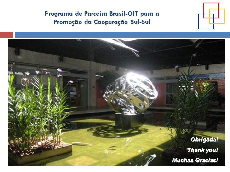 Programa de Parceira Brasil-OIT para a Promoção da Cooperação Sul-Sul OIT Oficina Brasília Obrigada! Thank you! Muchas Gracias!