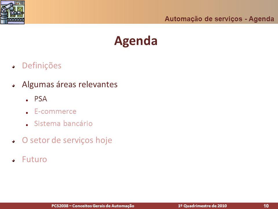PCS2038 – Conceitos Gerais de Automação 1º Quadrimestre de 2010 10 Agenda Definições Algumas áreas relevantes PSA E-commerce Sistema bancário O setor