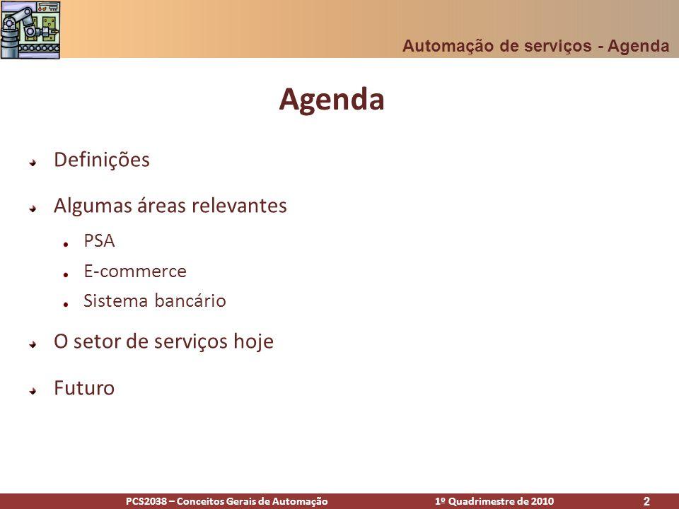 PCS2038 – Conceitos Gerais de Automação 1º Quadrimestre de 2010 3 Agenda Definições Algumas áreas relevantes PSA E-commerce Sistema bancário O setor de serviços hoje Futuro Automação de serviços - Agenda