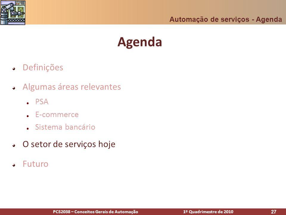 PCS2038 – Conceitos Gerais de Automação 1º Quadrimestre de 2010 27 Agenda Definições Algumas áreas relevantes PSA E-commerce Sistema bancário O setor