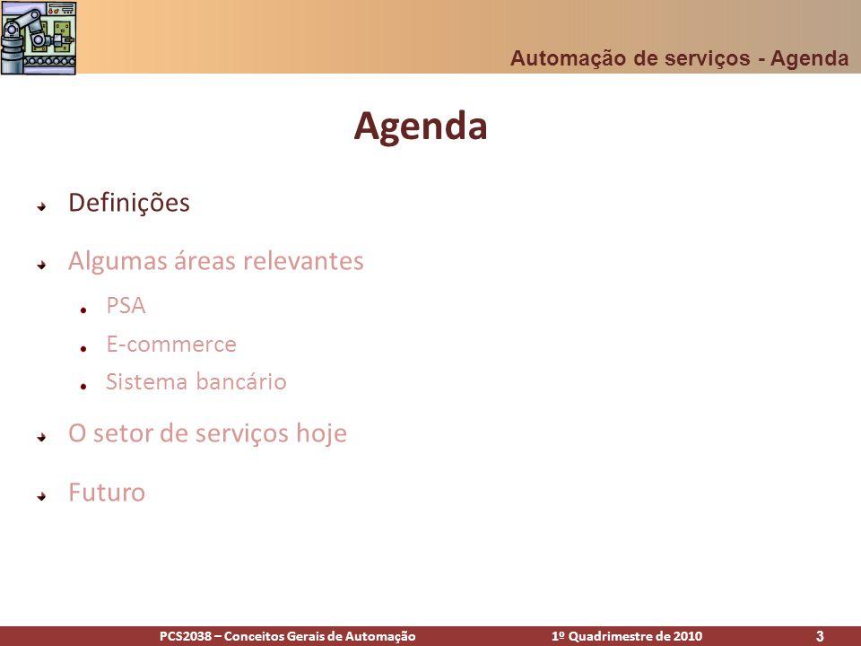 PCS2038 – Conceitos Gerais de Automação 1º Quadrimestre de 2010 3 Agenda Definições Algumas áreas relevantes PSA E-commerce Sistema bancário O setor d