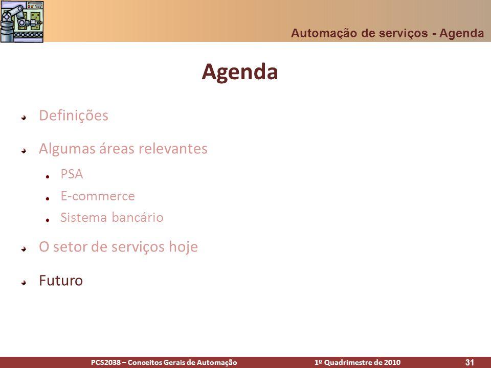 PCS2038 – Conceitos Gerais de Automação 1º Quadrimestre de 2010 31 Agenda Definições Algumas áreas relevantes PSA E-commerce Sistema bancário O setor