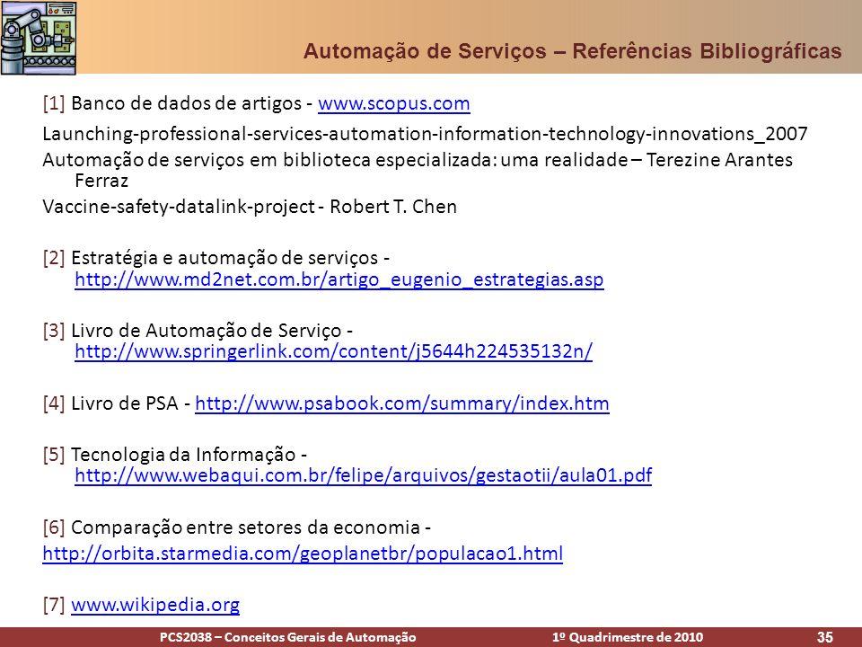 PCS2038 – Conceitos Gerais de Automação 1º Quadrimestre de 2010 35 Automação de Serviços – Referências Bibliográficas [1] Banco de dados de artigos -
