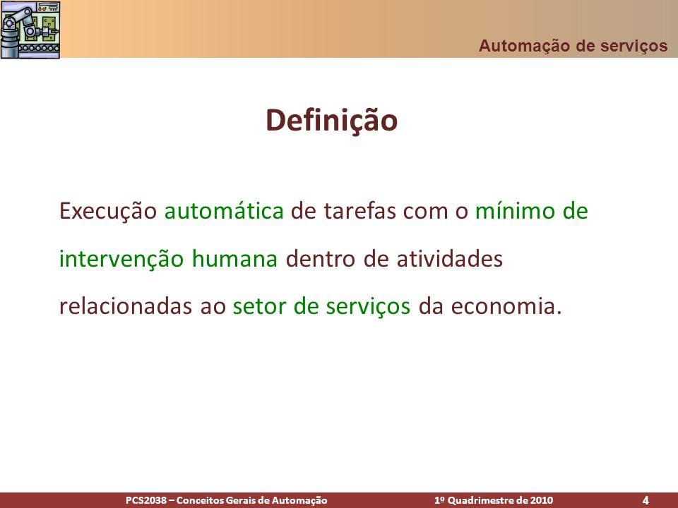 PCS2038 – Conceitos Gerais de Automação 1º Quadrimestre de 2010 4 Definição Execução automática de tarefas com o mínimo de intervenção humana dentro d