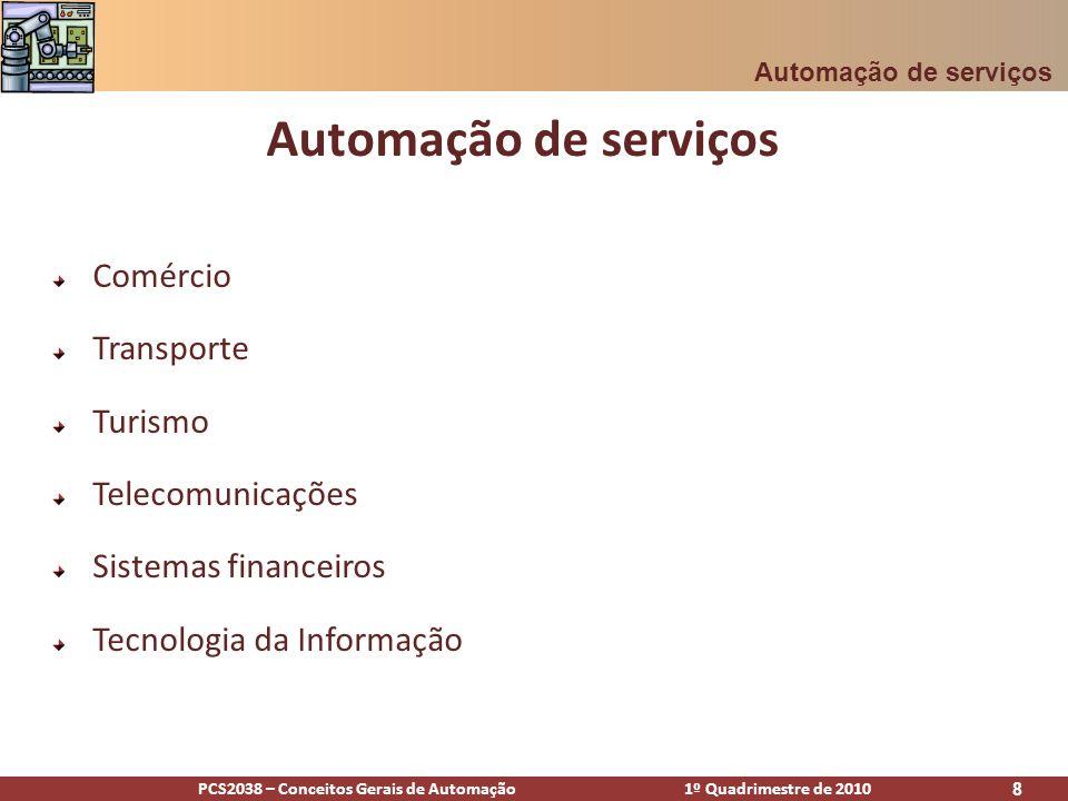 PCS2038 – Conceitos Gerais de Automação 1º Quadrimestre de 2010 8 Comércio Transporte Turismo Telecomunicações Sistemas financeiros Tecnologia da Info