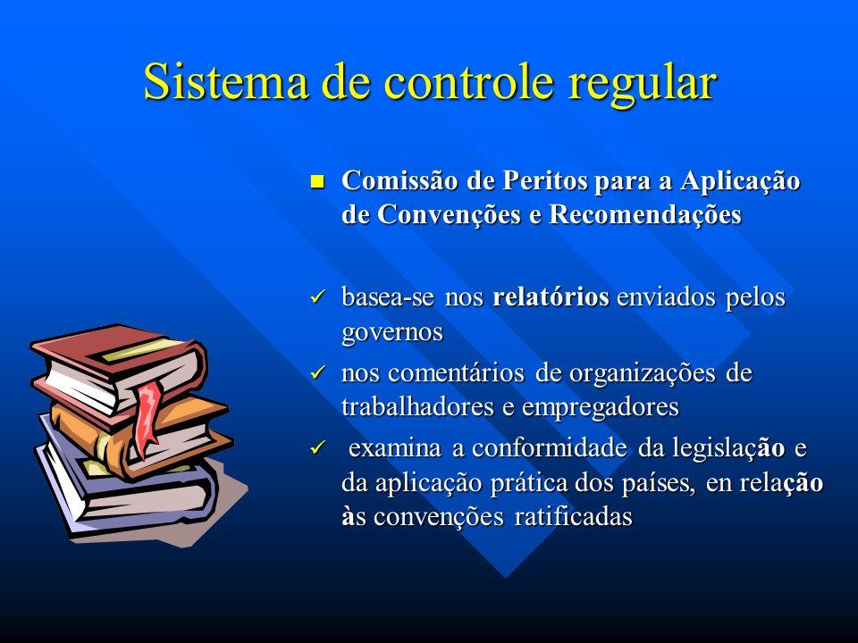 Sistema de controle regular Comissão de Peritos para a Aplicação de Convenções e Recomendações basea-se nos relatórios enviados pelos governos nos comentários de organizações de trabalhadores e empregadores examina a conformidade da legislação e da aplicação prática dos países, en relação às convenções ratificadas