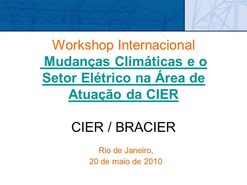 Workshop Internacional Mudanças Climáticas e o Setor Elétrico na Área de Atuação da CIER CIER / BRACIER Mudanças Climáticas e o Setor Elétrico na Área