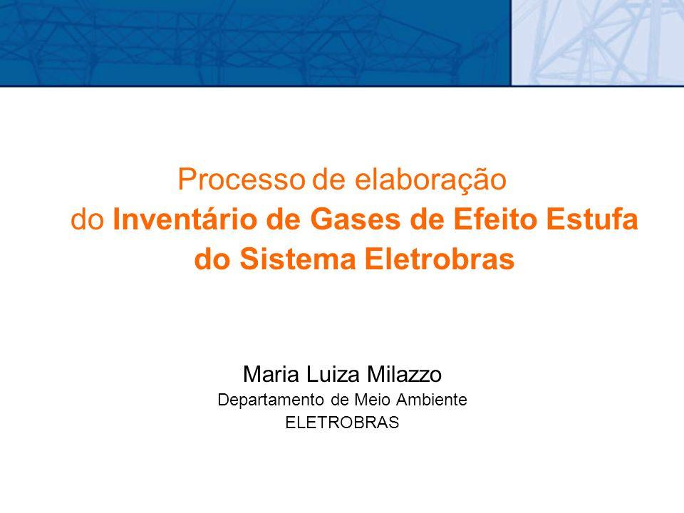 Processo de elaboração do Inventário de Gases de Efeito Estufa do Sistema Eletrobras Maria Luiza Milazzo Departamento de Meio Ambiente ELETROBRAS