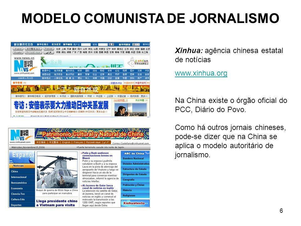 6 MODELO COMUNISTA DE JORNALISMO Xinhua: agência chinesa estatal de notícias www.xinhua.org Na China existe o órgão oficial do PCC, Diário do Povo.