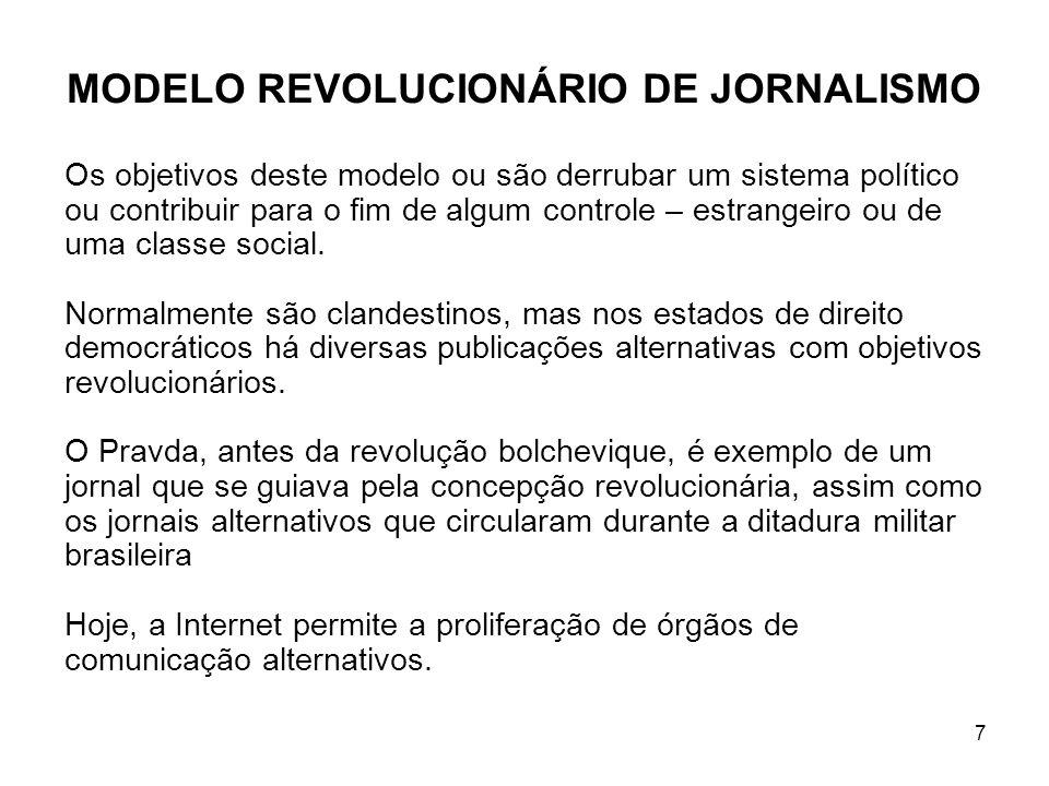 7 MODELO REVOLUCIONÁRIO DE JORNALISMO Os objetivos deste modelo ou são derrubar um sistema político ou contribuir para o fim de algum controle – estrangeiro ou de uma classe social.