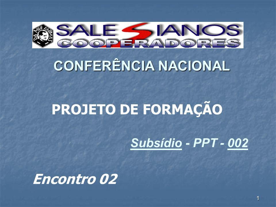 1 CONFERÊNCIA NACIONAL Subsídio - PPT - 002 PROJETO DE FORMAÇÃO Encontro 02