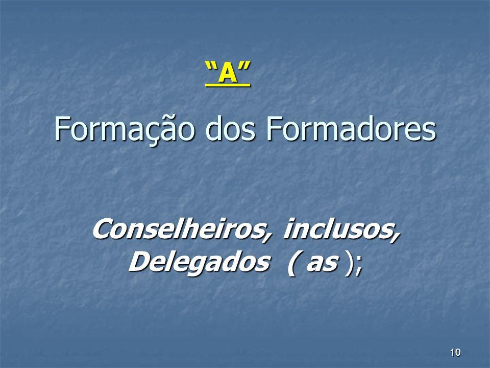 10 Formação dos Formadores Conselheiros, inclusos, Delegados ( as ); A