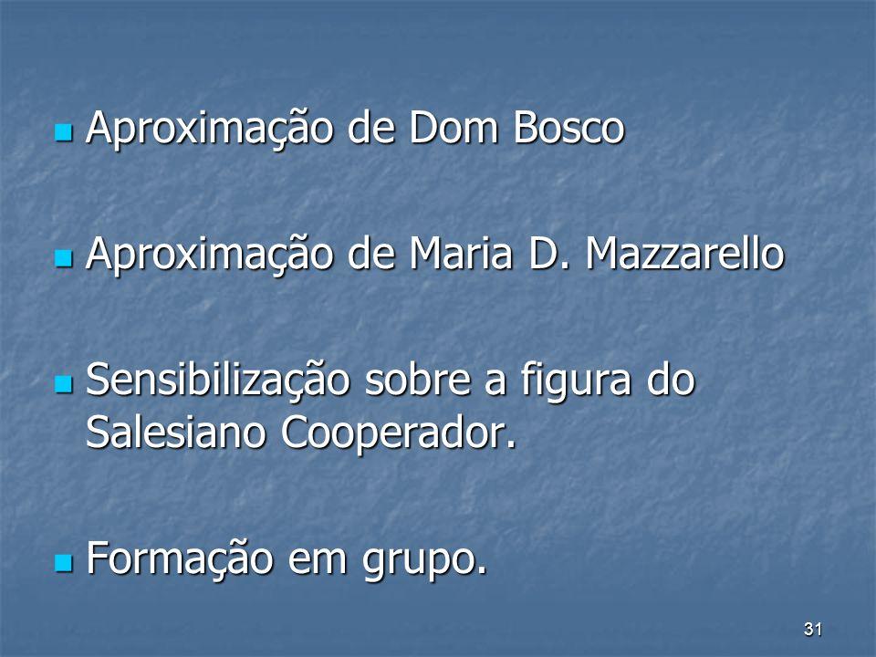 31 Aproximação de Dom Bosco Aproximação de Dom Bosco Aproximação de Maria D. Mazzarello Aproximação de Maria D. Mazzarello Sensibilização sobre a figu