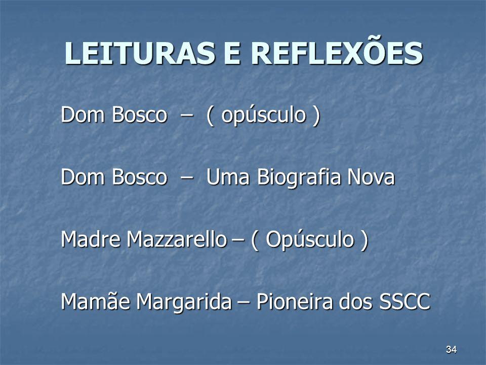 34 LEITURAS E REFLEXÕES Dom Bosco – ( opúsculo ) Dom Bosco – Uma Biografia Nova Madre Mazzarello – ( Opúsculo ) Mamãe Margarida – Pioneira dos SSCC