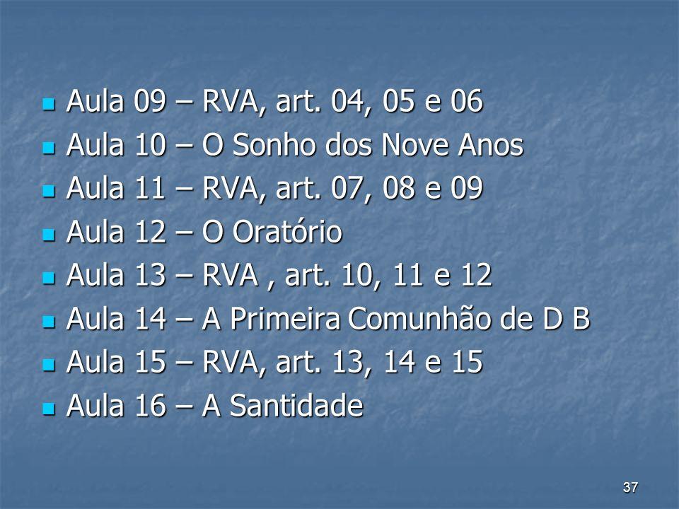 37 Aula 09 – RVA, art. 04, 05 e 06 Aula 09 – RVA, art. 04, 05 e 06 Aula 10 – O Sonho dos Nove Anos Aula 10 – O Sonho dos Nove Anos Aula 11 – RVA, art.