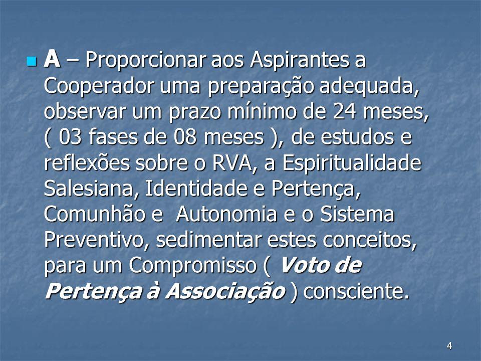 4 A – Proporcionar aos Aspirantes a Cooperador uma preparação adequada, observar um prazo mínimo de 24 meses, ( 03 fases de 08 meses ), de estudos e r