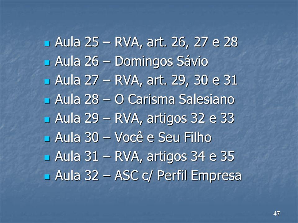 47 Aula 25 – RVA, art. 26, 27 e 28 Aula 25 – RVA, art. 26, 27 e 28 Aula 26 – Domingos Sávio Aula 26 – Domingos Sávio Aula 27 – RVA, art. 29, 30 e 31 A