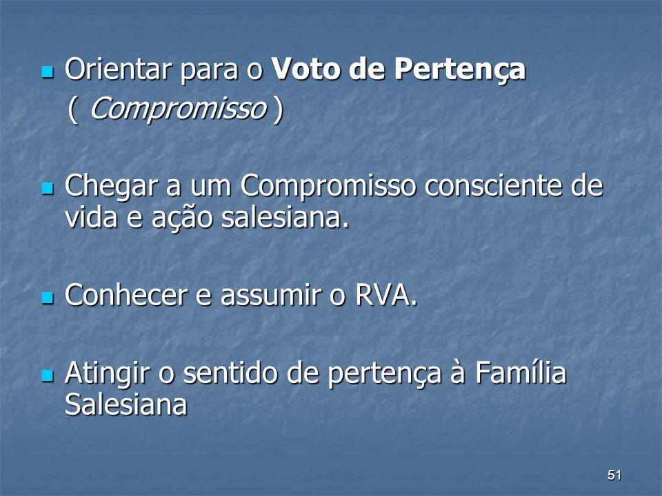 51 Orientar para o Voto de Pertença Orientar para o Voto de Pertença ( Compromisso ) ( Compromisso ) Chegar a um Compromisso consciente de vida e ação salesiana.