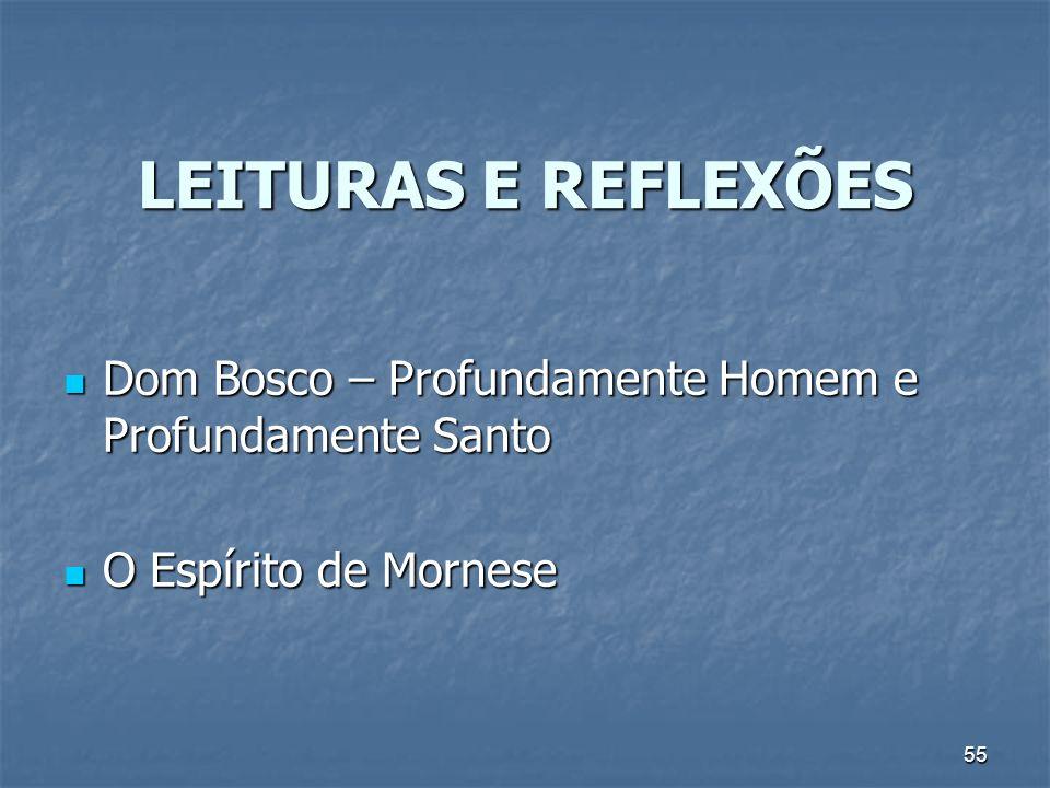 55 LEITURAS E REFLEXÕES Dom Bosco – Profundamente Homem e Profundamente Santo Dom Bosco – Profundamente Homem e Profundamente Santo O Espírito de Mornese O Espírito de Mornese