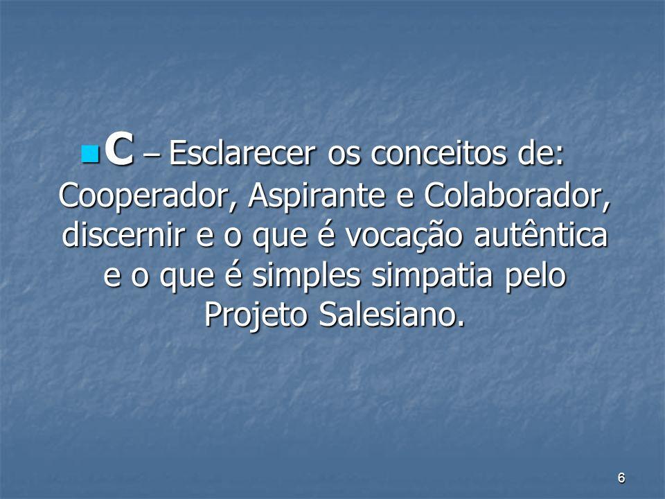 6 C – Esclarecer os conceitos de: Cooperador, Aspirante e Colaborador, discernir e o que é vocação autêntica e o que é simples simpatia pelo Projeto Salesiano.