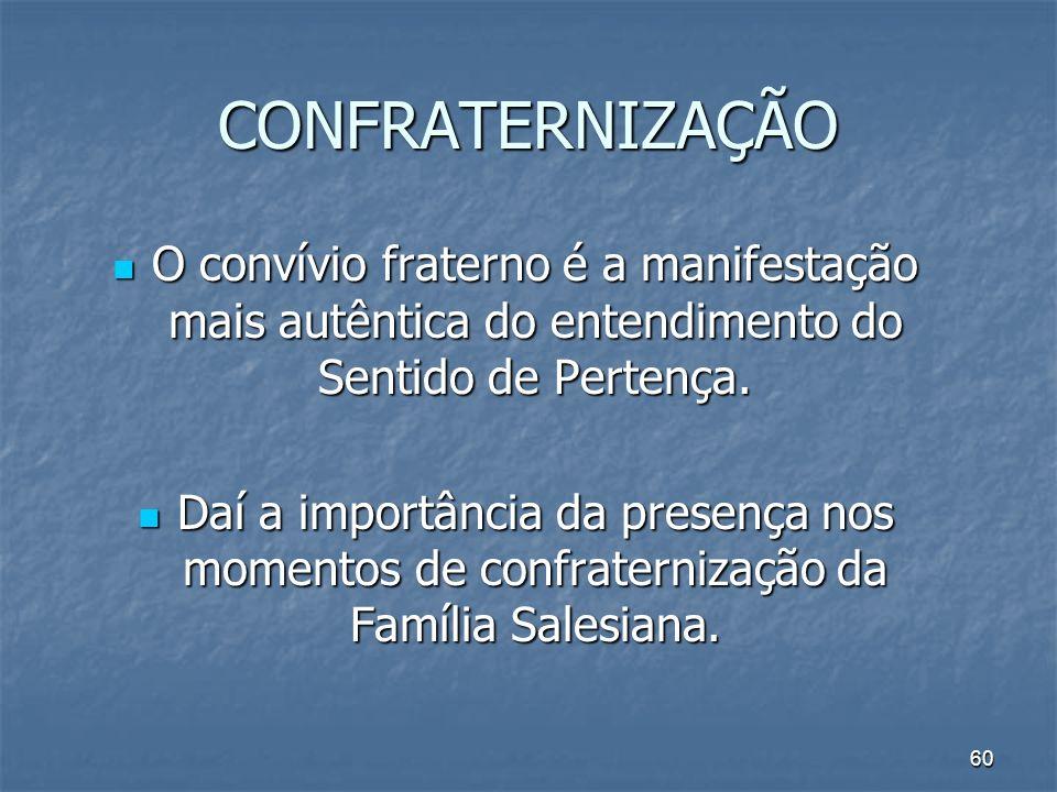 60 CONFRATERNIZAÇÃO O convívio fraterno é a manifestação mais autêntica do entendimento do Sentido de Pertença. O convívio fraterno é a manifestação m