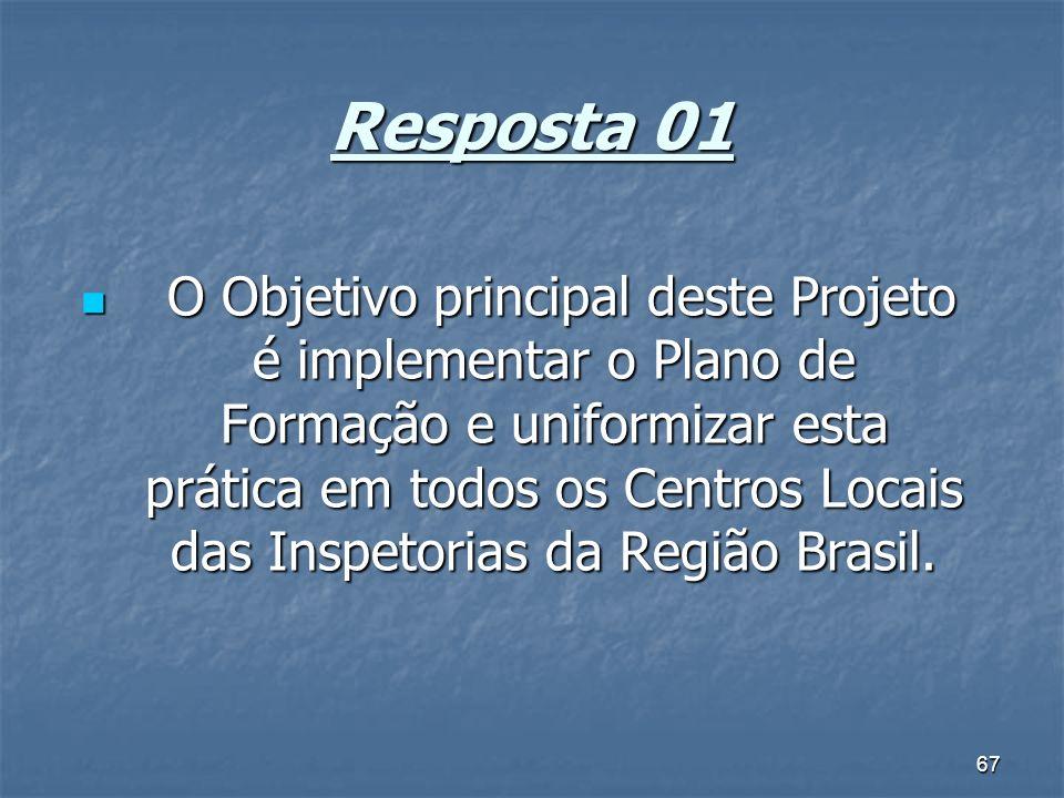 67 Resposta 01 O Objetivo principal deste Projeto é implementar o Plano de Formação e uniformizar esta prática em todos os Centros Locais das Inspetor