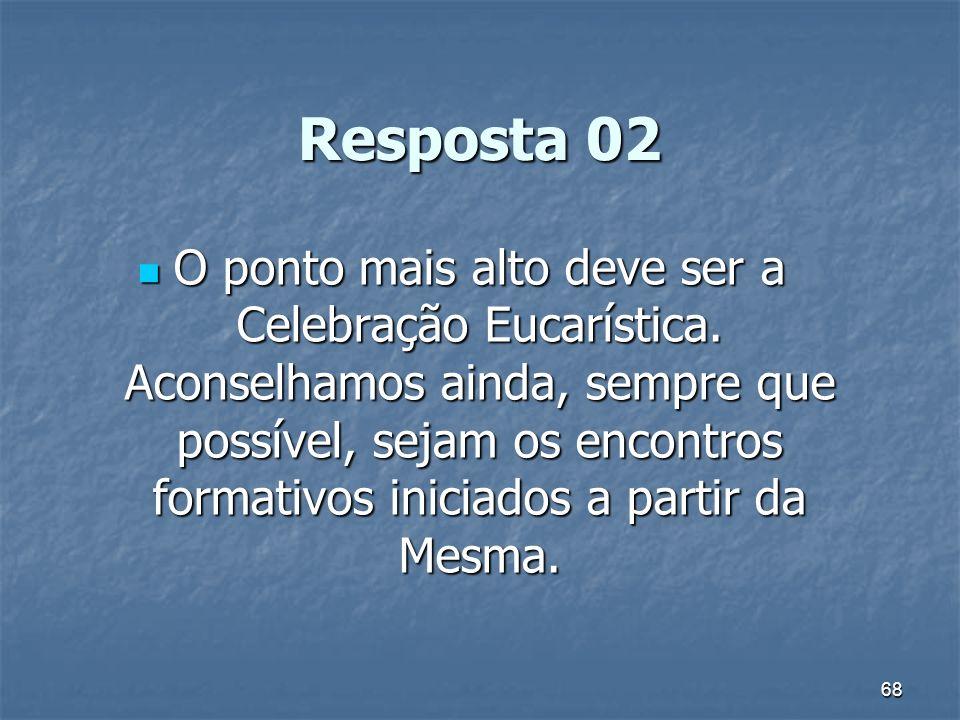 68 Resposta 02 O ponto mais alto deve ser a Celebração Eucarística.