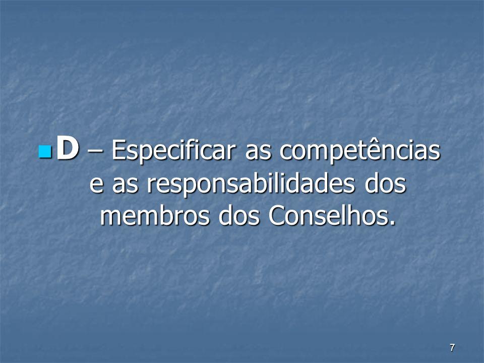 7 D – Especificar as competências e as responsabilidades dos membros dos Conselhos. D – Especificar as competências e as responsabilidades dos membros