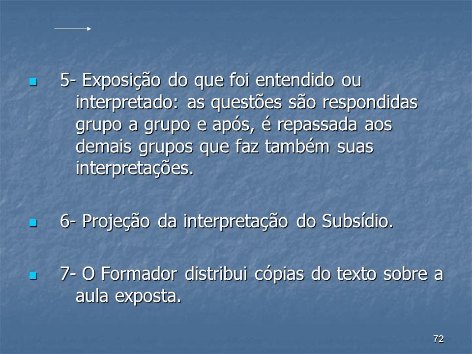 72 5- Exposição do que foi entendido ou interpretado: as questões são respondidas grupo a grupo e após, é repassada aos demais grupos que faz também suas interpretações.