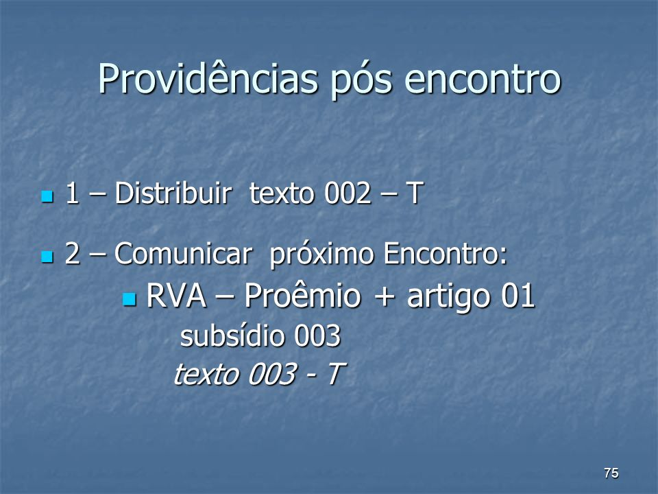 75 1 – Distribuir texto 002 – T 1 – Distribuir texto 002 – T 2 – Comunicar próximo Encontro: 2 – Comunicar próximo Encontro: RVA – Proêmio + artigo 01