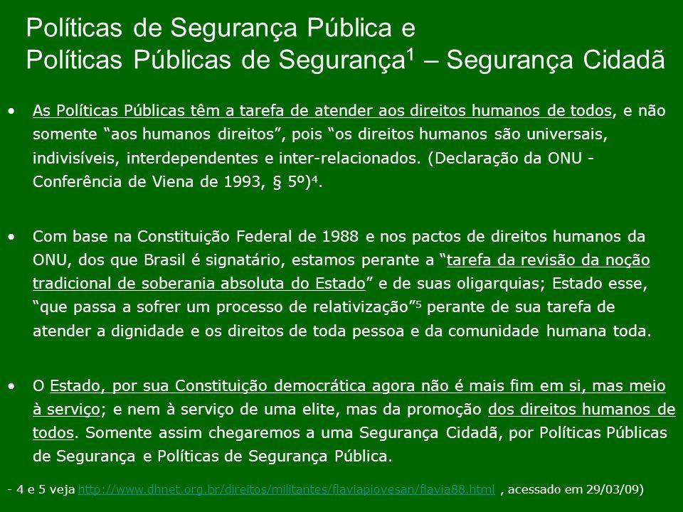 Políticas de Segurança Pública e Políticas Públicas de Segurança 1 – Segurança Cidadã As Políticas Públicas têm a tarefa de atender aos direitos human