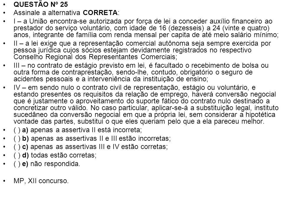 QUESTÃO Nº 25 Assinale a alternativa CORRETA: I – a União encontra-se autorizada por força de lei a conceder auxílio financeiro ao prestador do serviç