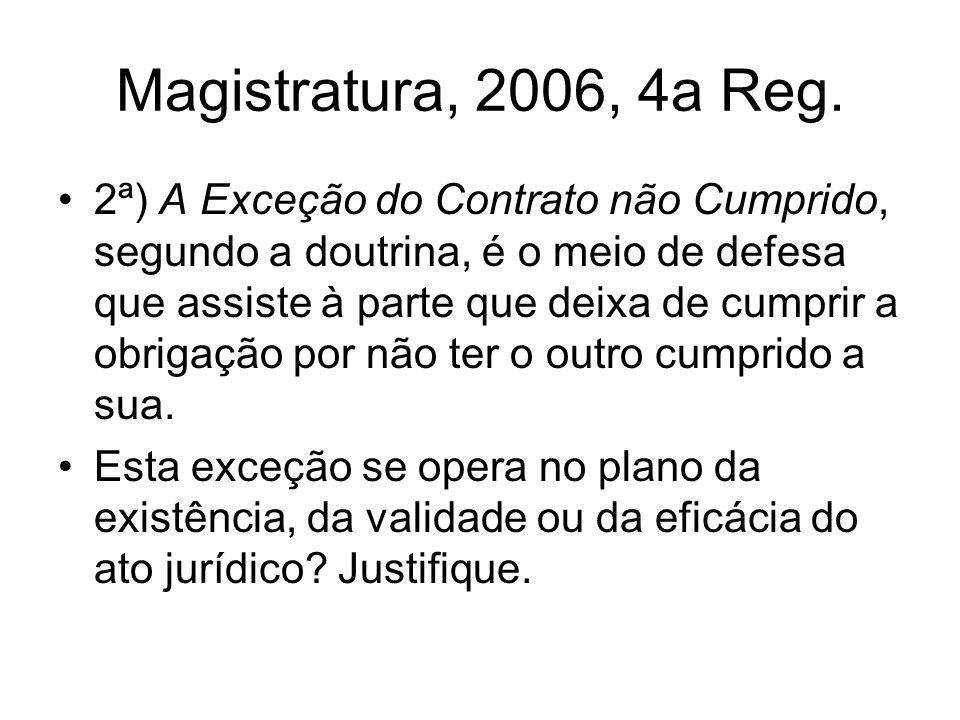 Magistratura, 2006, 4a Reg. 2ª) A Exceção do Contrato não Cumprido, segundo a doutrina, é o meio de defesa que assiste à parte que deixa de cumprir a