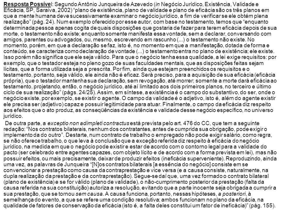 Resposta Possível: Segundo Antônio Junqueira de Azevedo (in Negócio Jurídico, Existência, Validade e Eficácia, SP, Saraiva, 2002) plano de existência,