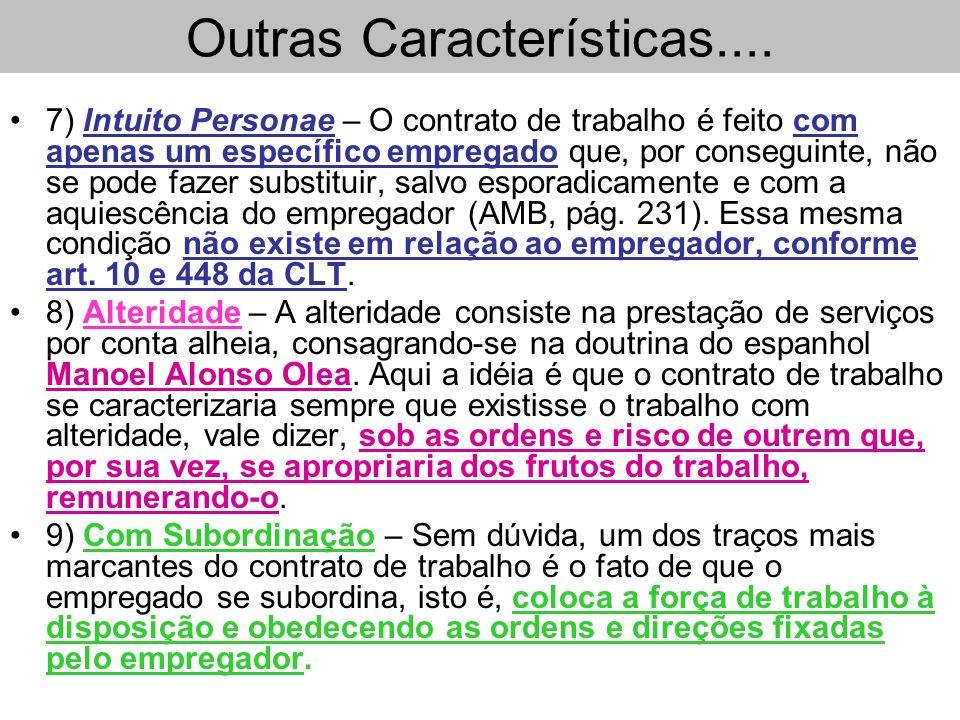 Outras Características.... 7) Intuito Personae – O contrato de trabalho é feito com apenas um específico empregado que, por conseguinte, não se pode f