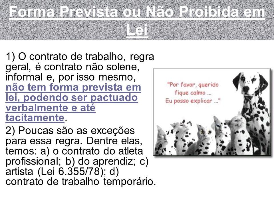 Forma Prevista ou Não Proibida em Lei 1) O contrato de trabalho, regra geral, é contrato não solene, informal e, por isso mesmo, não tem forma previst