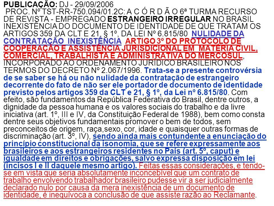 PUBLICAÇÃO: DJ - 29/09/2006 PROC. Nº TST-RR-750.094/01.2C: A C Ó R D Ã O 6ª TURMA RECURSO DE REVISTA - EMPREGADO ESTRANGEIRO IRREGULAR NO BRASIL INEXI