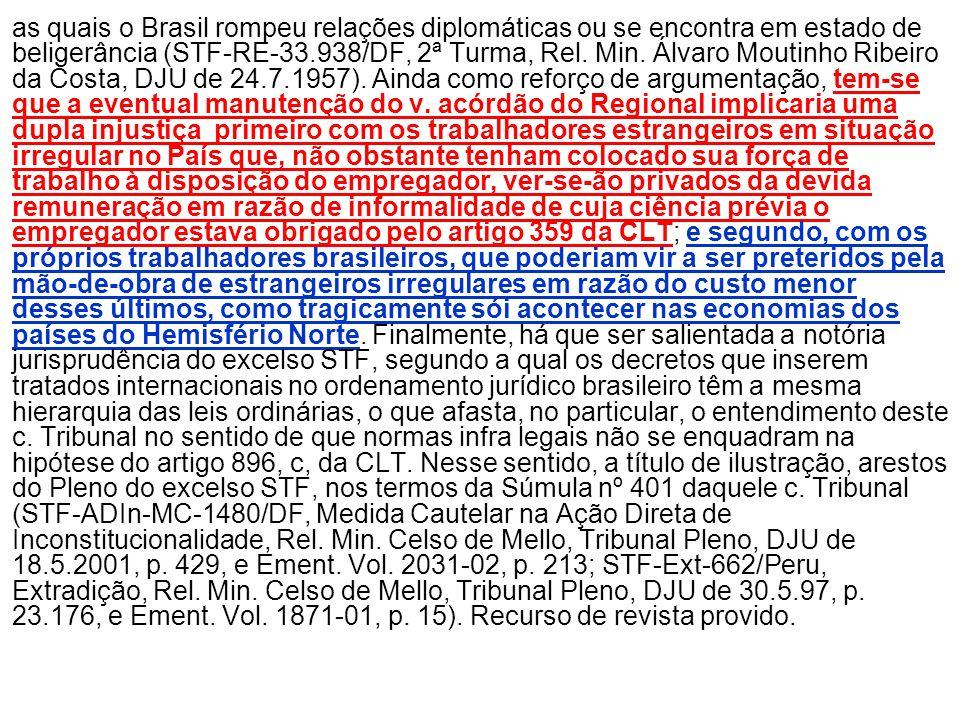 as quais o Brasil rompeu relações diplomáticas ou se encontra em estado de beligerância (STF-RE-33.938/DF, 2ª Turma, Rel. Min. Álvaro Moutinho Ribeiro