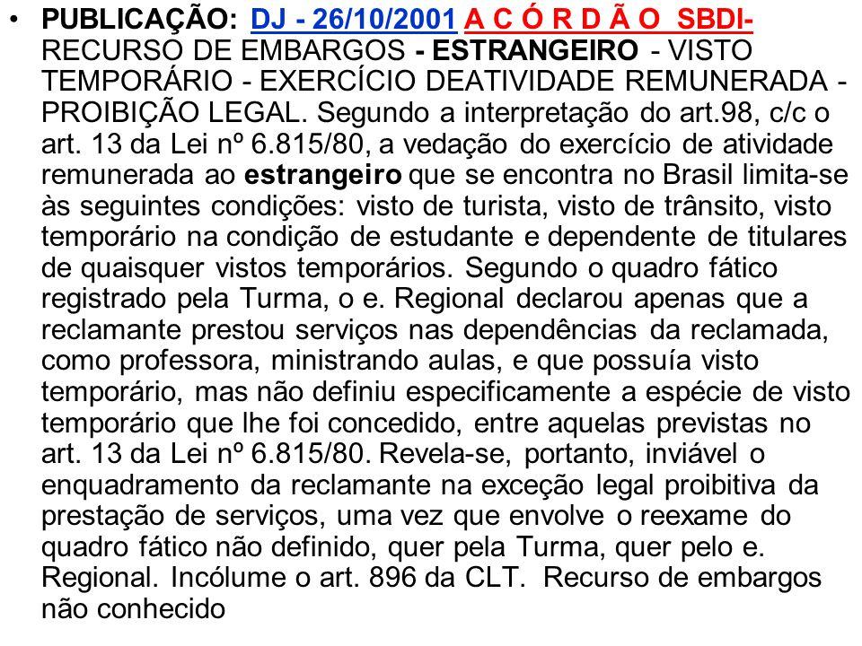 PUBLICAÇÃO: DJ - 26/10/2001 A C Ó R D Ã O SBDI- RECURSO DE EMBARGOS - ESTRANGEIRO - VISTO TEMPORÁRIO - EXERCÍCIO DEATIVIDADE REMUNERADA - PROIBIÇÃO LE
