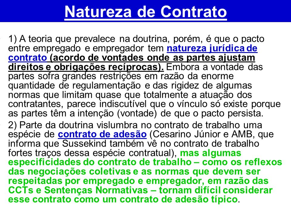 Natureza de Contrato 1) A teoria que prevalece na doutrina, porém, é que o pacto entre empregado e empregador tem natureza jurídica de contrato (acord